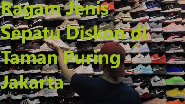 Ragam Jenis Sepatu Diskon di Taman Puring Jakarta